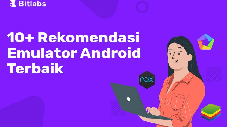 Rekomendasi Emulator Android Terbaik