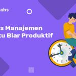 7 tips manajemen waktu biar lebih produktif